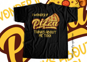 I wonder if pizza thinks about me too – T-Shirt design