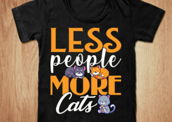 Less people more cats t-shirt design, Cats, People shirt, Lazzy cat shirt, Cat t shirt, Cartoon cat tshirt, Funny cat tshirt, People sweatshirts & hoodies