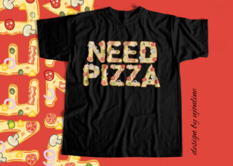 Need Pizza – T-Shirt design for sale