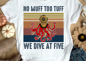No muff too tuff we dive at five t-shirt design svg, Drive helmet shirt, Octopus shirt, Headpiece tshirt, Funny Helmet tshirt, Helmet sweatshirts & hoodies