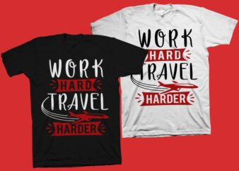 Work Hard Travel Harder t shirt design – Motivational quote svg png, Motivational quotes T shirt design for sale