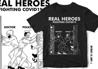 Real Heroes Fighting Covid19 – Doctor And Police – T-Shirt Design