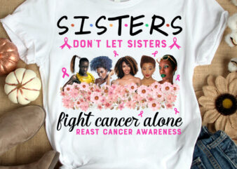 SISTERS don't let sisters fight cancer alone t-shirt design, Sisters shirt, Sister shirt, Cancer tshirt, Funny Sisters tshirt, Cancer sweatshirts & hoodies