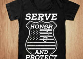 Serve honor and protect t-shirt design, American flag shirt, American police shirt, American police, Police tshirt, Police gift t shirt, Funny police tshirt, Amarican police Tees