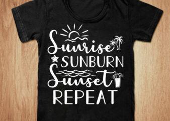 Sunrise sunburn sunset repeat t-shirt design, Summer shirt, Sunrise shirt, Sunburn, Sunset tshirt, Funny Summer sunrise tshirt, Summer sunrise tees