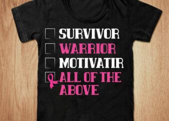 Survivor warrior motivatir all of the above t-shirt design, Survivor shirt, Marrior shirt, Motivatir tshirt, Cancer t shirt, Funny Survivor warrior motivatiro tshirt, Survivor warrior motivatir sweatshirts & hoodies