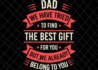 Dad We have Tried To Find The Best Gift Svg, Funny Fathers Day Svg, Quote Father's Day Svg