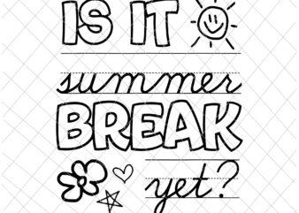 Is It Summer Break Yet Svg, Teacher End Of Year Svg, Last Day Of School Svg, Teacherlife Svg