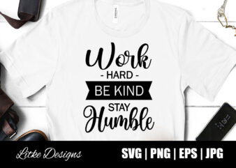 Work Hard Be Kind Stay Humble Svg, Be Kind And Stay Humble, Motivational Quotes, Motivational Sayings, Best Quotes, Motivational Quote Design, Popular Motivational Quotes, Motivational, Vector, Svg, Eps, Png, Popular