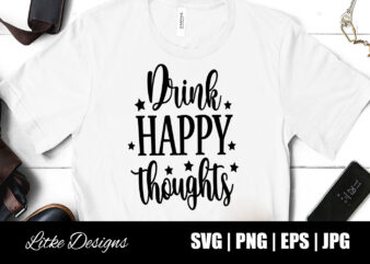 Drink Happy Thoughts Svg, Wine Svg, Coffee Svg, Wine Humor, Wine Quotes, Wine Sayings, Coffee Humor, Coffee Quotes, Coffee Sayings, Vector, Png, Eps, Svg, Funny