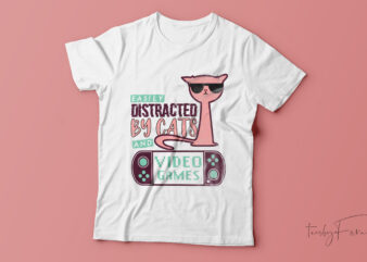 Easily distracted by cats and video games| t-shirt design for sale.