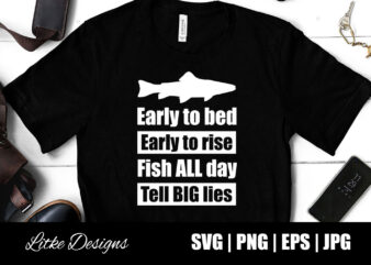 Early To Bed Early To Rise Fish All Day Tell Big Lies Svg, Fishing Quotes, Fishing Designs, Fishing Svg, Funny Fishing, Fishing Humor, Fishing Sayings, Fishing Decals, Father's Day, Fathers Day Gift, Fishing, Vector, Png, Svg, Cut File, Decal, Design, Gift, Silhouette, Popular