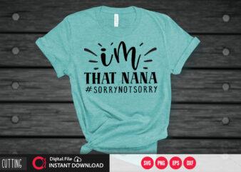 I'm that nana #sorrynotsorry SVG DESIGN,CUT FILE DESIGN