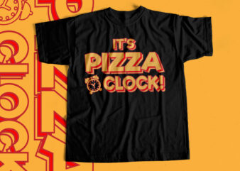 its pizza time -its Pizza o Clock – T-Shirt design