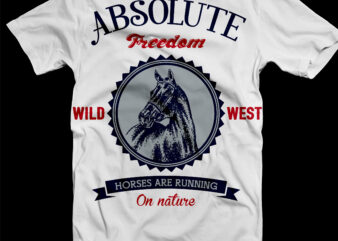 Absolute Freedom Wild West Horses Are Running On Nature Svg, Freedom Wild West Svg