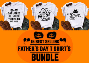 15 best selling father day t shirt designs bundle/papa/dad t-shirt designs bundle best selling father day t shirt designs bundle/papa/dad t-shirt designs bundle best selling father day t shirt designs bundle/papa/dad t-shirt designs bundle
