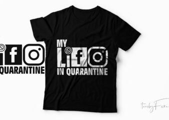 My life in quarantine t-shirt design for sale.
