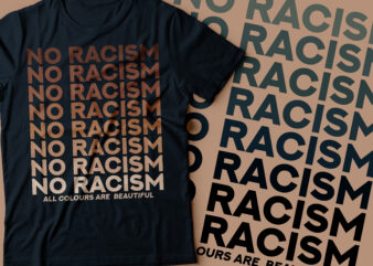 NO racisms repeated text designs | because all colors ARE BEAUTIFUL
