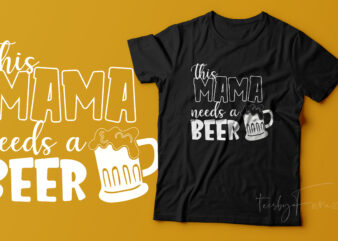 This mama needs a beer | Cool T shirt Design for sale