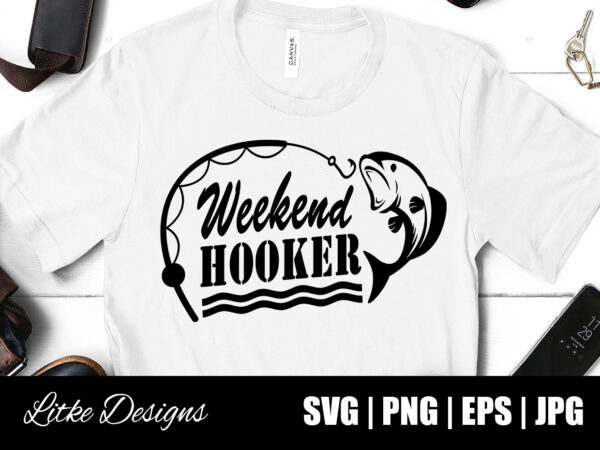 Download Weekend Hooker Svg Fishing Quotes Fishing Designs Fishing Svg Funny Fishing Fishing Humor Fishing Sayings Fishing Decals Father S Day Fathers Day Gift Fishing Vector Png Svg Cut File Decal Design Gift Silhouette