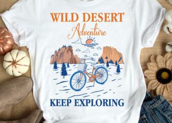 Wild desert adventure keep exploring t-shirt design, Adventure shirt, Bisaical shirt, Maunten t shirt, Summer tshirt, funny maunten & bisaical tshirt, wild desert adventure keep exploring sweatshirts & hoodies