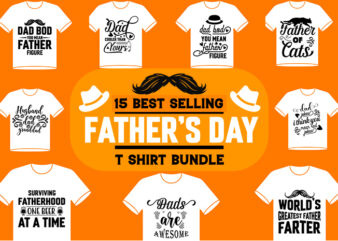 15 best selling father day t shirt designs bundle/papa/dad t-shirt designs bundle best selling father day t shirt designs bundle/papa/dad tshirt designs bundle best selling father day t shirt designs bundle/papa/dad tshirt designs bundle
