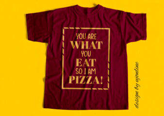 you are what you eat so I am pizza – T-Shirt Design