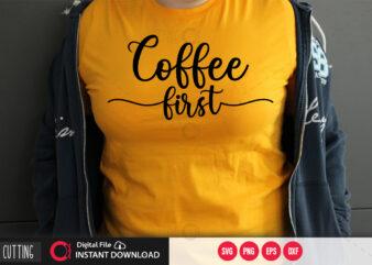 Coffee first SVG DESIGN,CUT FILE DESIGN