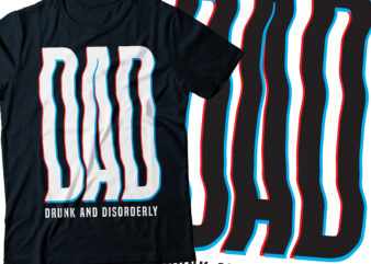 dad acronym drunk and disorderly | father day t-shirt design