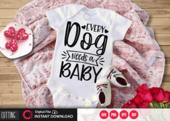 Every dog needs a baby SVG DESIGN,CUT FILE DESIGN