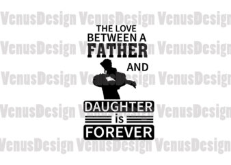 The Love Between A Father And Daughter Is Forever Editable Design