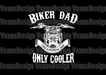 Biker Dad Like A Normal Dad Only Cooler Editable Design