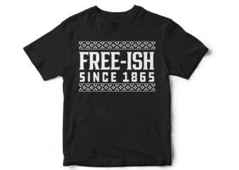 Free-ish Since 1865, Juneteenth, Black, Juneteenth t-shirt design, African American t-shirt, black lives matter, Black history t-shirt design, Juneteenth independence day t-shirt design, Black Freedom, Black Women, Melanin, Black American t shirt design,