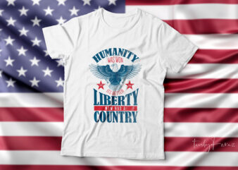 Humanity was won| its better liberty now has a country t-shirt design.
