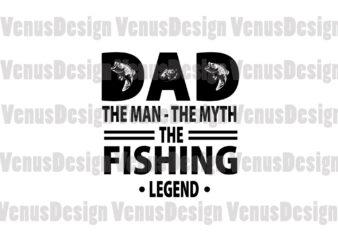 Dad The Man The Myth The Fishing Legend Editable Design