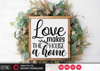 Love makes the house a home SVG DESIGN,CUT FILE DESIGN