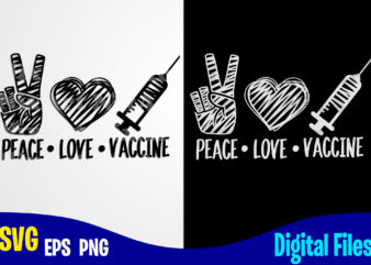 Peace Love Vaccine, Vaccinated svg, Funny Vaccine shirt design svg eps, png files for cutting machines and print t shirt designs for sale t-shirt design png