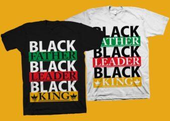 Black Father Black Leader Black King t-shirt design, black dad svg, father's day svg, father's day t shirt design, black history shirt design, black man svg, father's day design for commercial use