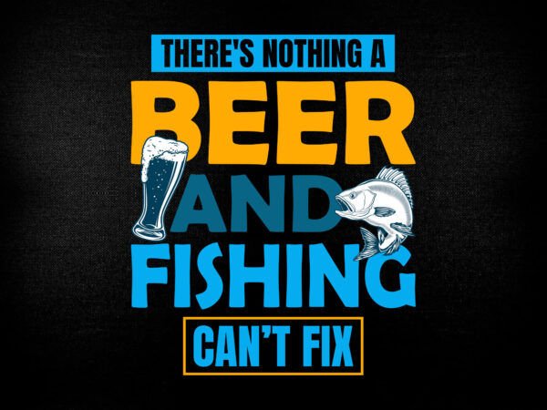 Download There S Nothing A Beer And Fishing Editable Vector T Shirt Design Fishing Svg Fishing Design Fishing Vector Fish Vector Fisherman Svg Fisherman Vector Buy T Shirt Designs