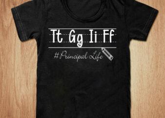 Tt Gg Ii Ff principal life t-shirt design, Tt Gg Ii Ff shirt, Principal life shirt, Principal t shirt, Life tshirt, Funny Tt Gg Ii Ff tshirt, Life sweatshirts & hoodies