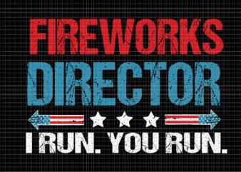 Fireworks Director I Run You Run SVG, Fireworks Director I Run You Run 4th Of July, Fireworks Director If I Run You Run svg, Fireworks svg, 4th of July svg, 4th of July vector