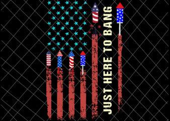 Just Here To Bang Svg, 4th Of July Svg, Independence Day, US Flag Svg, Patriotic Svg, America Svg