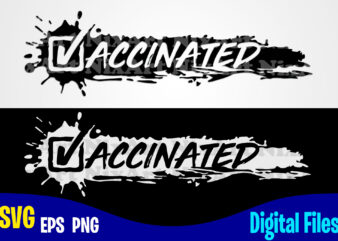Vaccinated, Vaccine svg, Funny Vaccine shirt design svg eps, png files for cutting machines and print t shirt designs for sale t-shirt design png