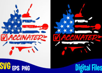 Vaccinated, Vaccine svg, USA Flag, 4th of July, Funny Vaccine shirt design svg eps, png files for cutting machines and print t shirt designs for sale t-shirt design png
