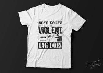 Video game don't make us violent t-shirt design for sale.