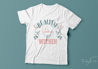 Beauty Blooms from within| t-shirt design for sale.
