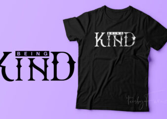 Being Kind | New Trending t shirt design for sale