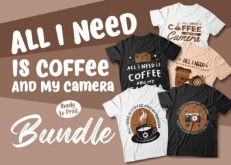 All I need is coffee and my camera t shirt designs bundle, coffee addict, coffee lover, svg, png, pod, trending t shirt designs vector packs
