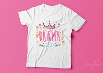 Drama Queen t-shirt design for sale.