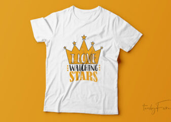 I love watching stars t-shirt design for sale.